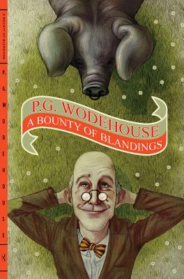 A Bounty of Blandings By Wodehouse, P. G.